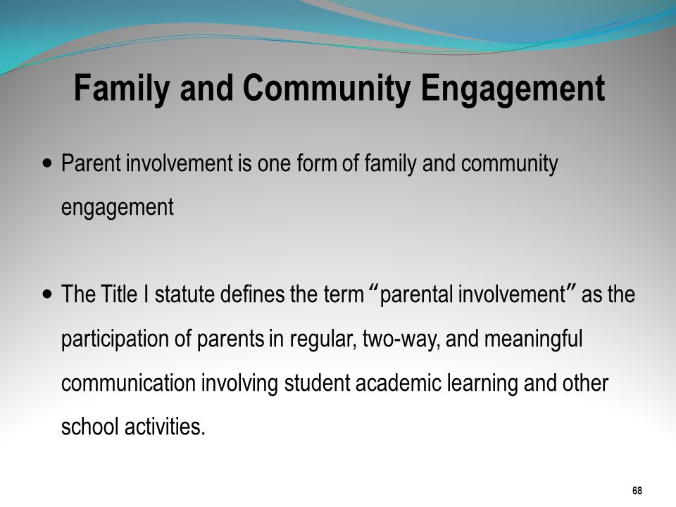 Family and Community Engagement Parent involvement is one form of family and community engagement The Title I statute defines the term parental involv