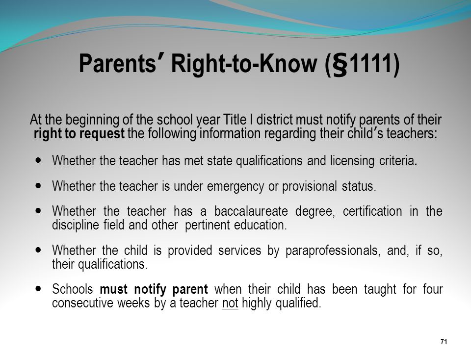 Parents Right-to-Know (§1111) At the beginning of the school year Title I district must notify parents of their right to request the following informa