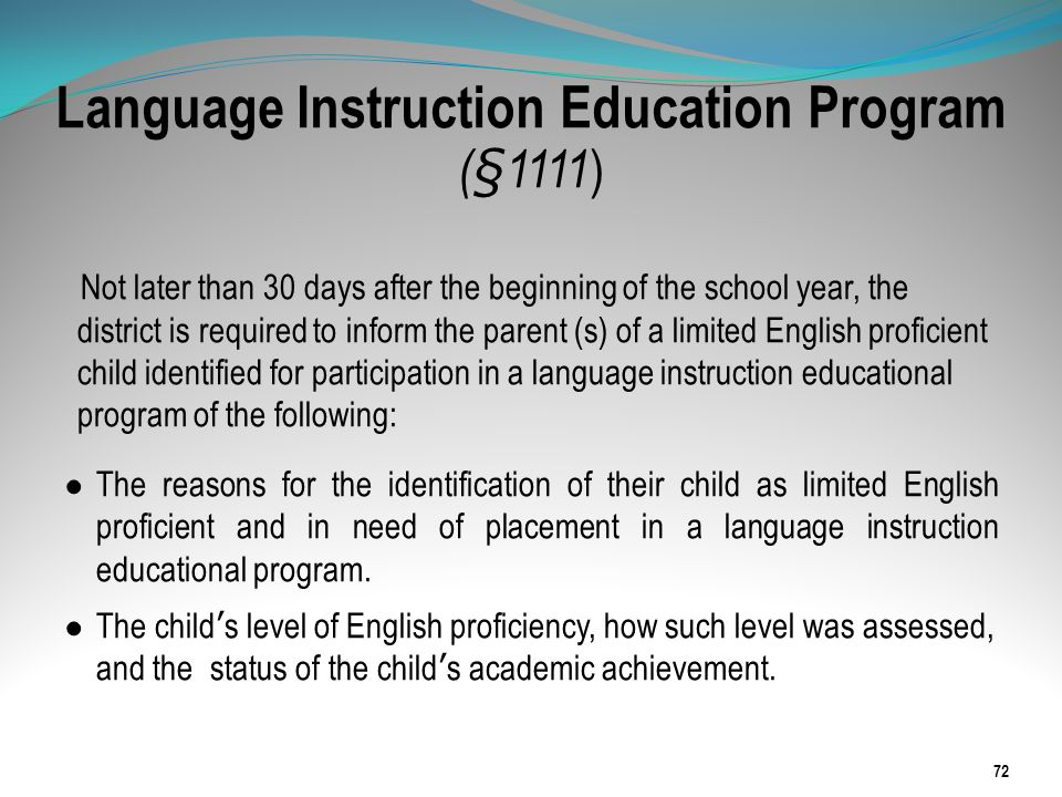 Language Instruction Education Program (§1111 ) 72 Not later than 30 days after the beginning of the school year, the district is required to inform t