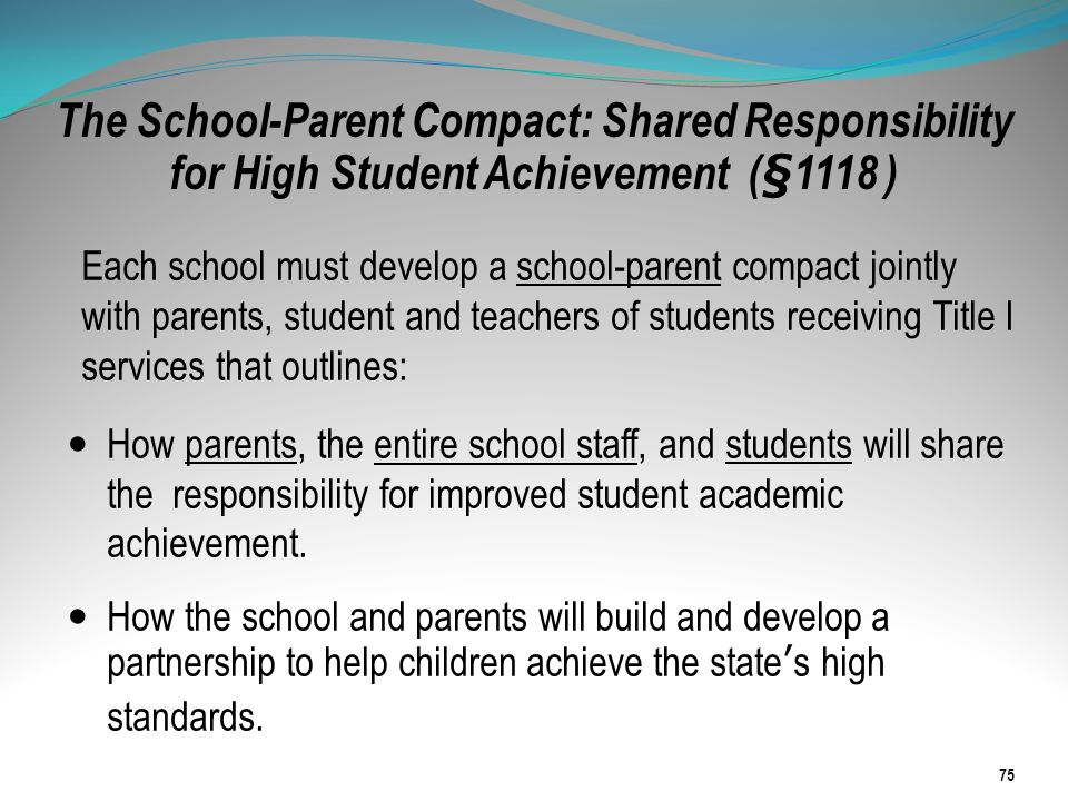 The School-Parent Compact: Shared Responsibility for High Student Achievement (§1118 ) Each school must develop a school-parent compact jointly with p