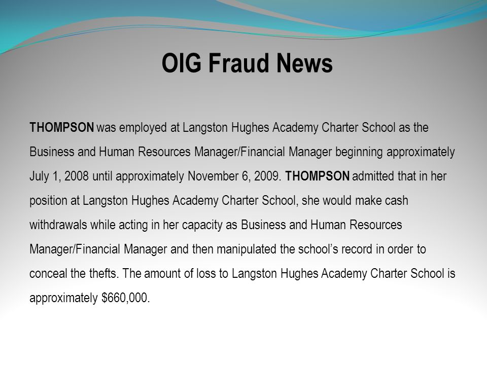 OIG Fraud News THOMPSON was employed at Langston Hughes Academy Charter School as the Business and Human Resources Manager/Financial Manager beginning