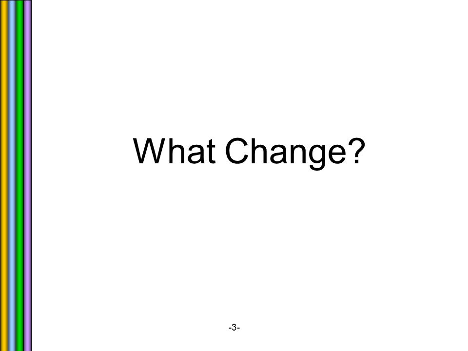 -3- What Change?
