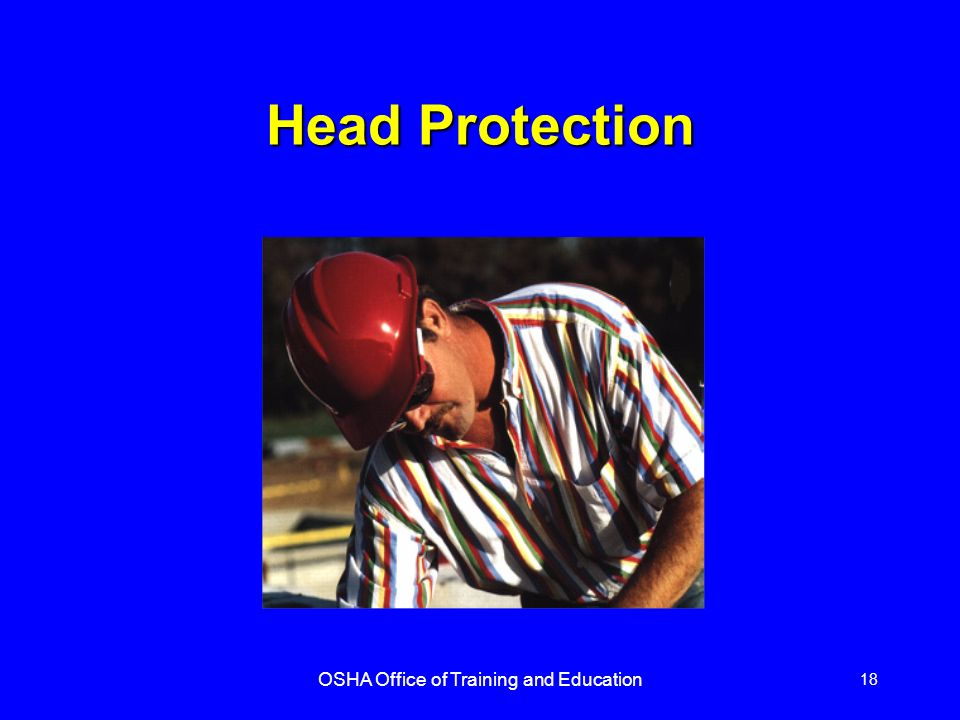 OSHA Office of Training and Education 18 Head Protection