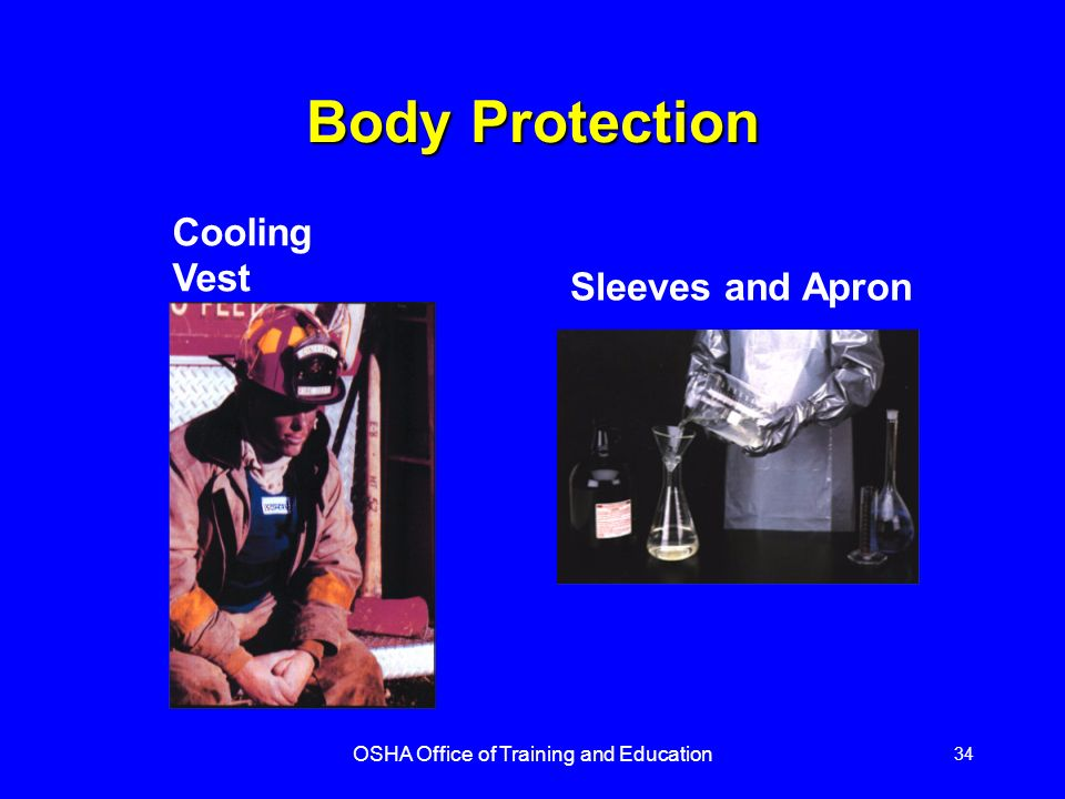 OSHA Office of Training and Education 34 Cooling Vest Sleeves and Apron Body Protection