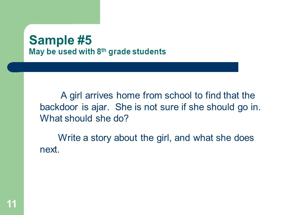 11 Sample #5 May be used with 8 th grade students A girl arrives home from school to find that the backdoor is ajar.
