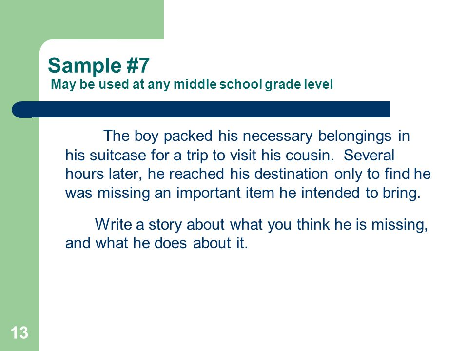 13 Sample #7 May be used at any middle school grade level The boy packed his necessary belongings in his suitcase for a trip to visit his cousin.