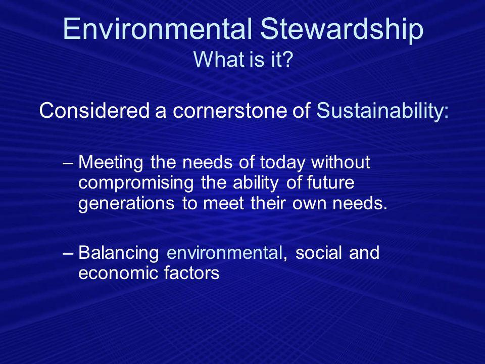 Considered a cornerstone of Sustainability: –Meeting the needs of today without compromising the ability of future generations to meet their own needs