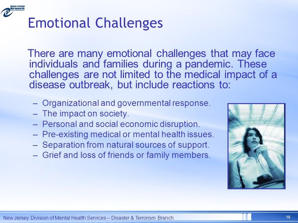 Emotional Challenges There are many emotional challenges that may face individuals and families during a pandemic. These challenges are not limited to