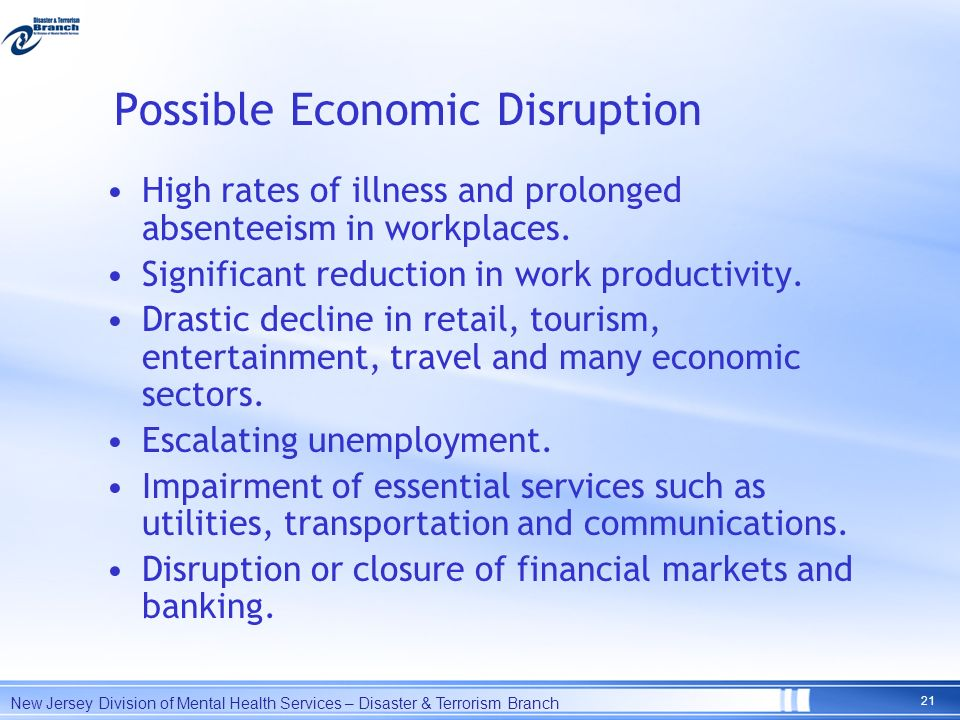 Possible Economic Disruption High rates of illness and prolonged absenteeism in workplaces. Significant reduction in work productivity. Drastic declin