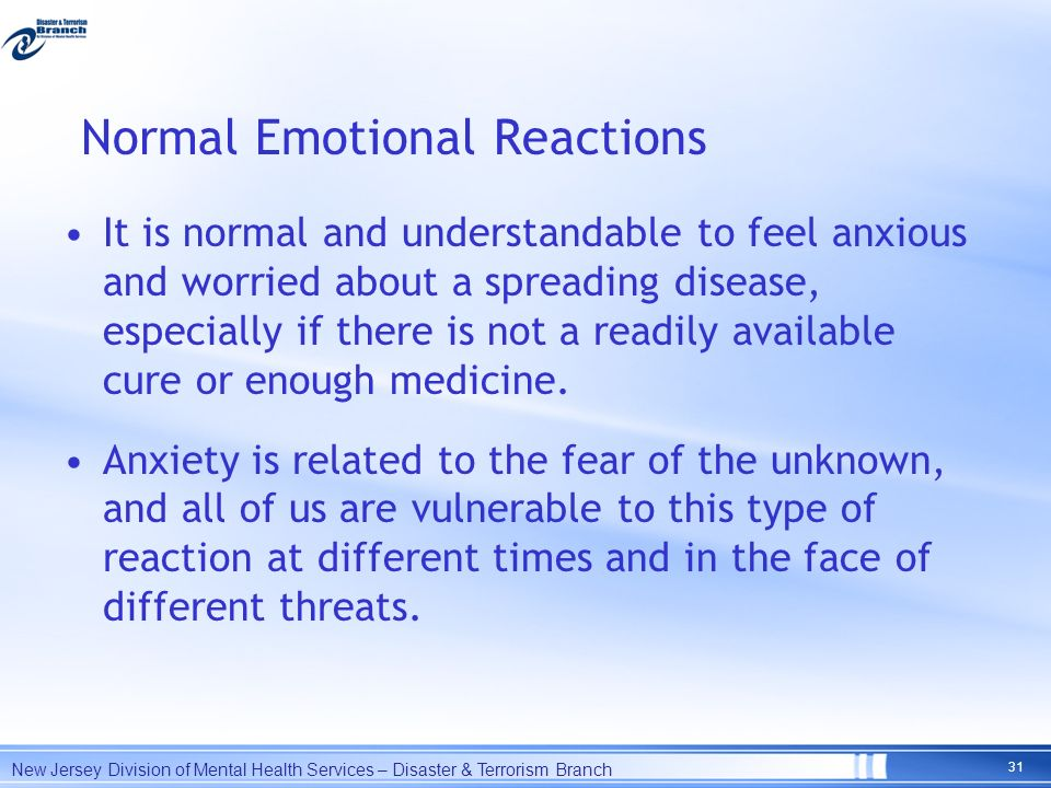Normal Emotional Reactions It is normal and understandable to feel anxious and worried about a spreading disease, especially if there is not a readily