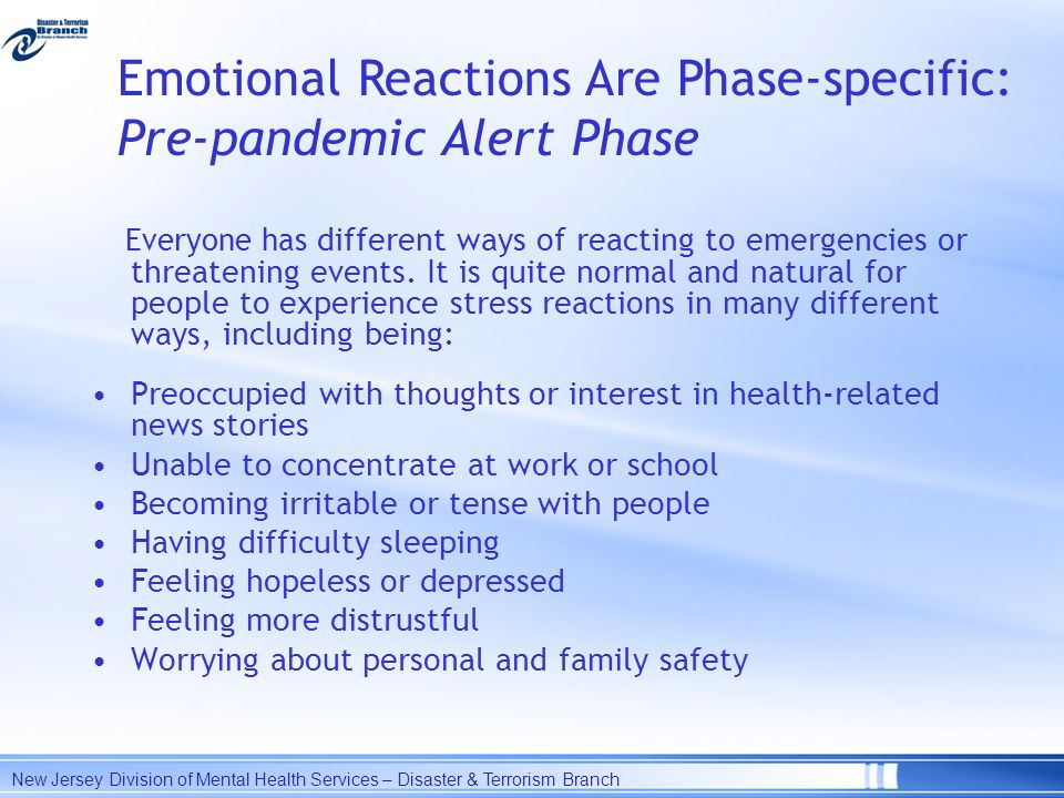 Everyone has different ways of reacting to emergencies or threatening events. It is quite normal and natural for people to experience stress reactions
