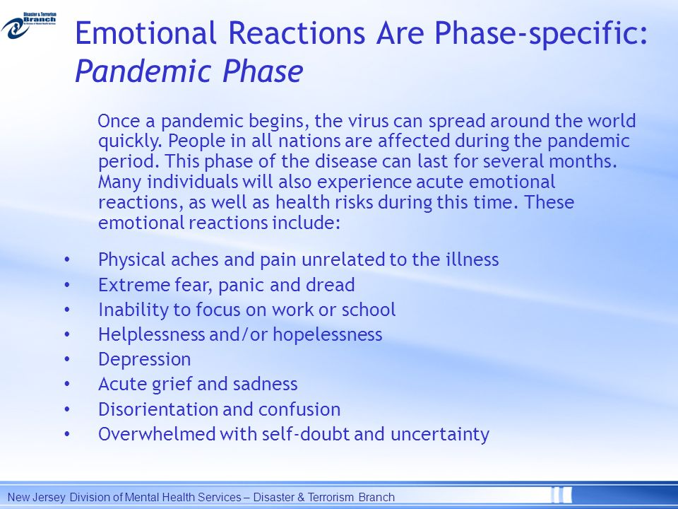 Emotional Reactions Are Phase-specific: Pandemic Phase Once a pandemic begins, the virus can spread around the world quickly. People in all nations ar