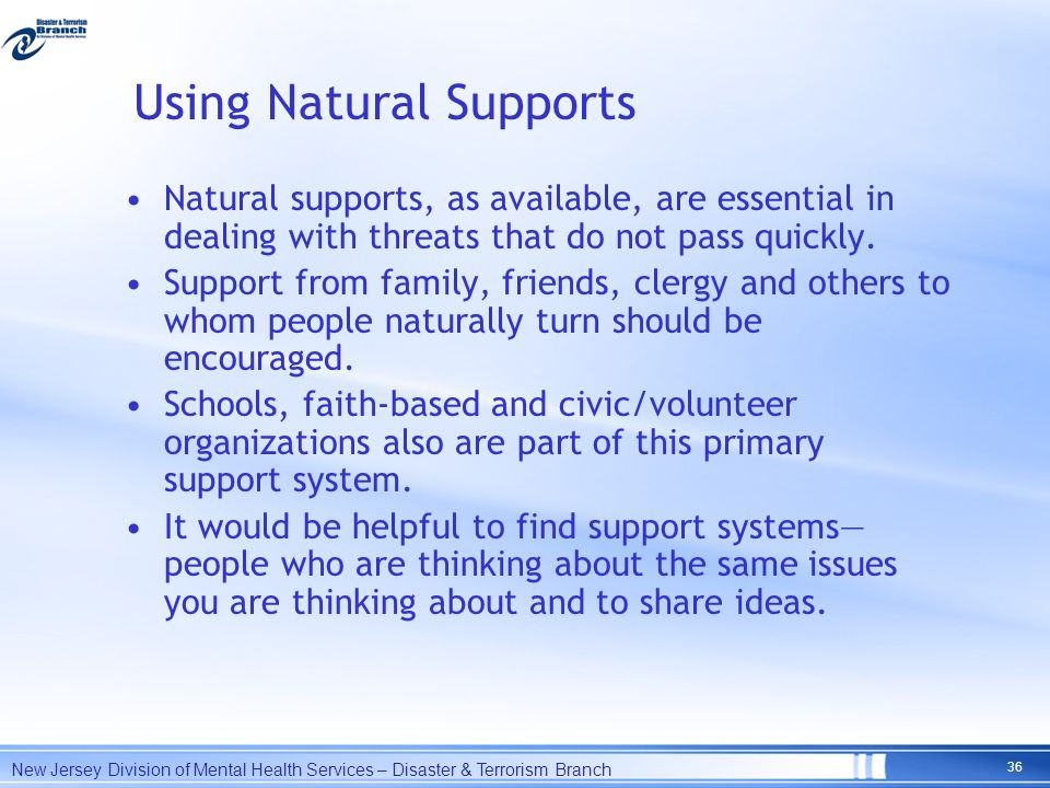 Using Natural Supports Natural supports, as available, are essential in dealing with threats that do not pass quickly. Support from family, friends, c