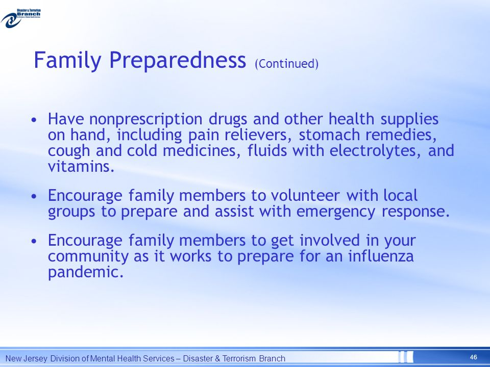 Family Preparedness (Continued) Have nonprescription drugs and other health supplies on hand, including pain relievers, stomach remedies, cough and co