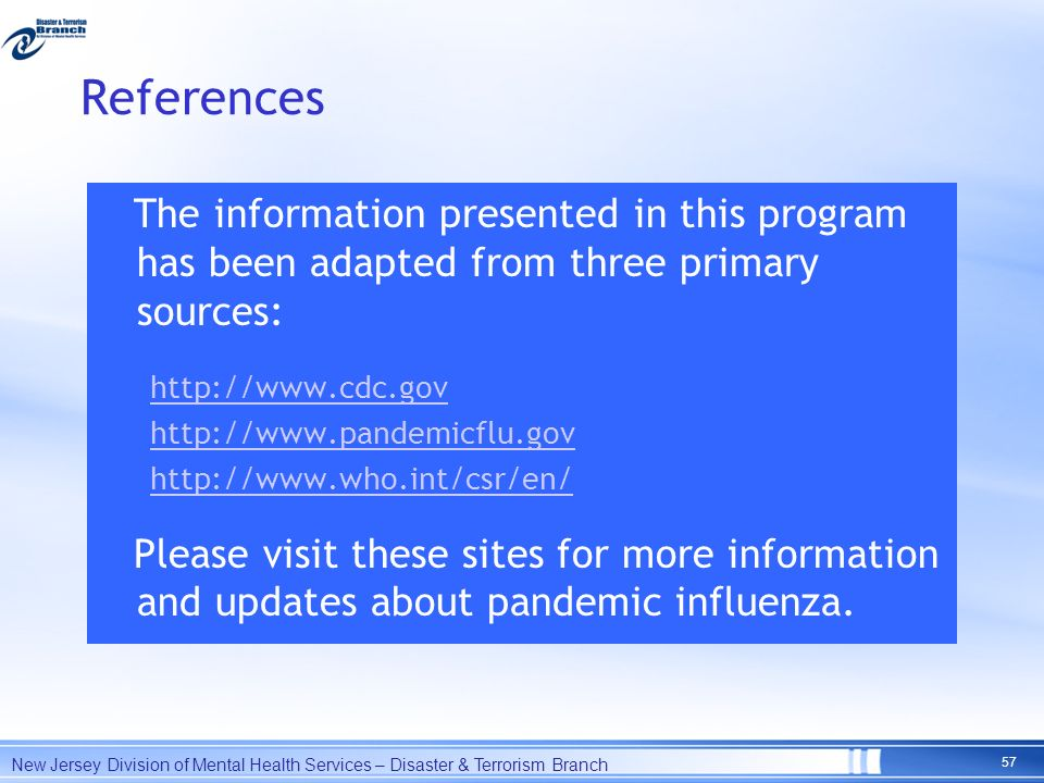 References The information presented in this program has been adapted from three primary sources: http://www.cdc.gov http://www.pandemicflu.gov http:/