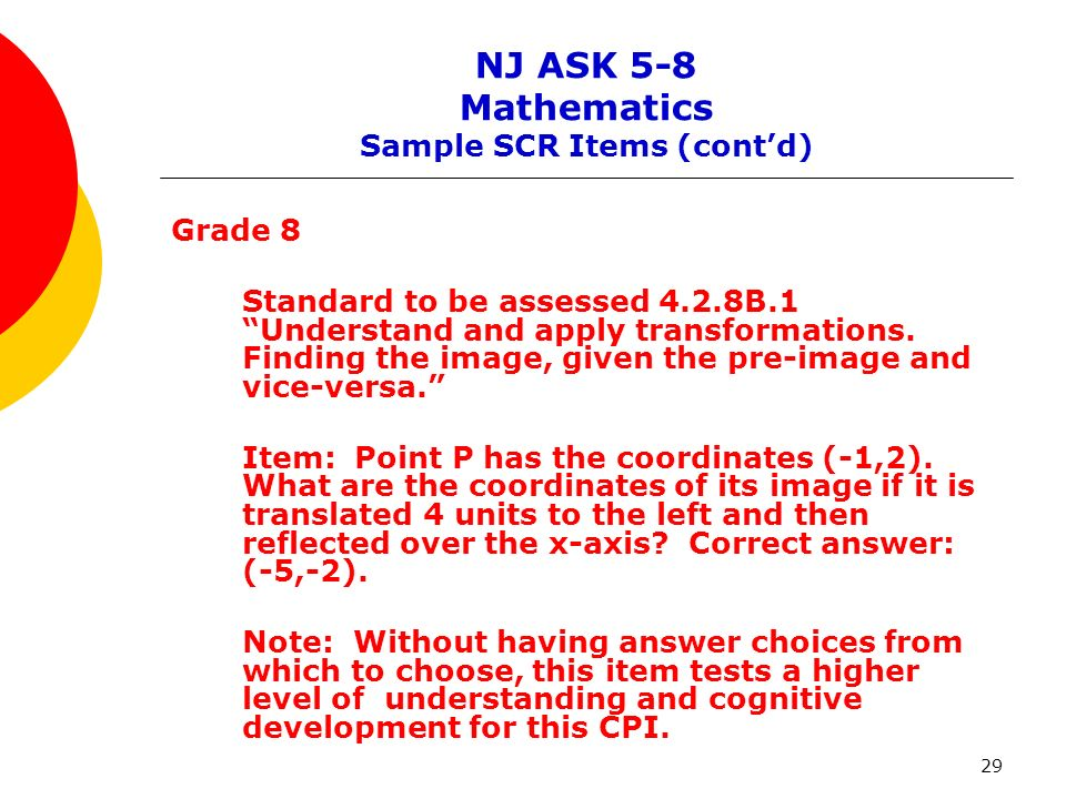 29 Grade 8 Standard to be assessed 4.2.8B.1 Understand and apply transformations. Finding the image, given the pre-image and vice-versa. Item: Point P