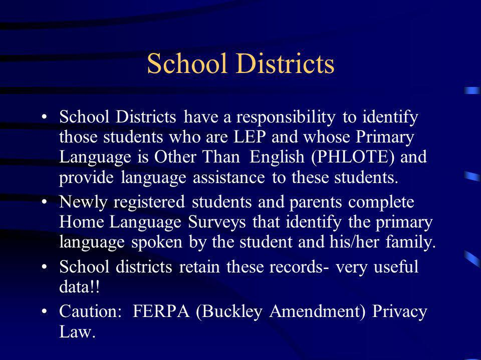 School Districts School Districts have a responsibility to identify those students who are LEP and whose Primary Language is Other Than English (PHLOTE) and provide language assistance to these students.