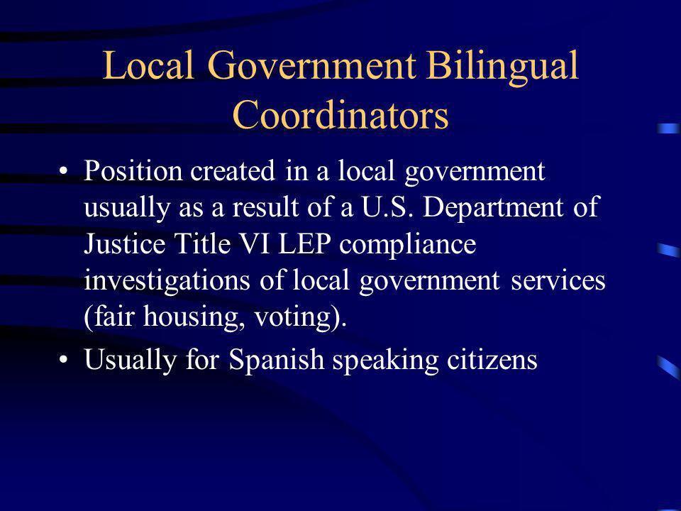 Local Government Bilingual Coordinators Position created in a local government usually as a result of a U.S.