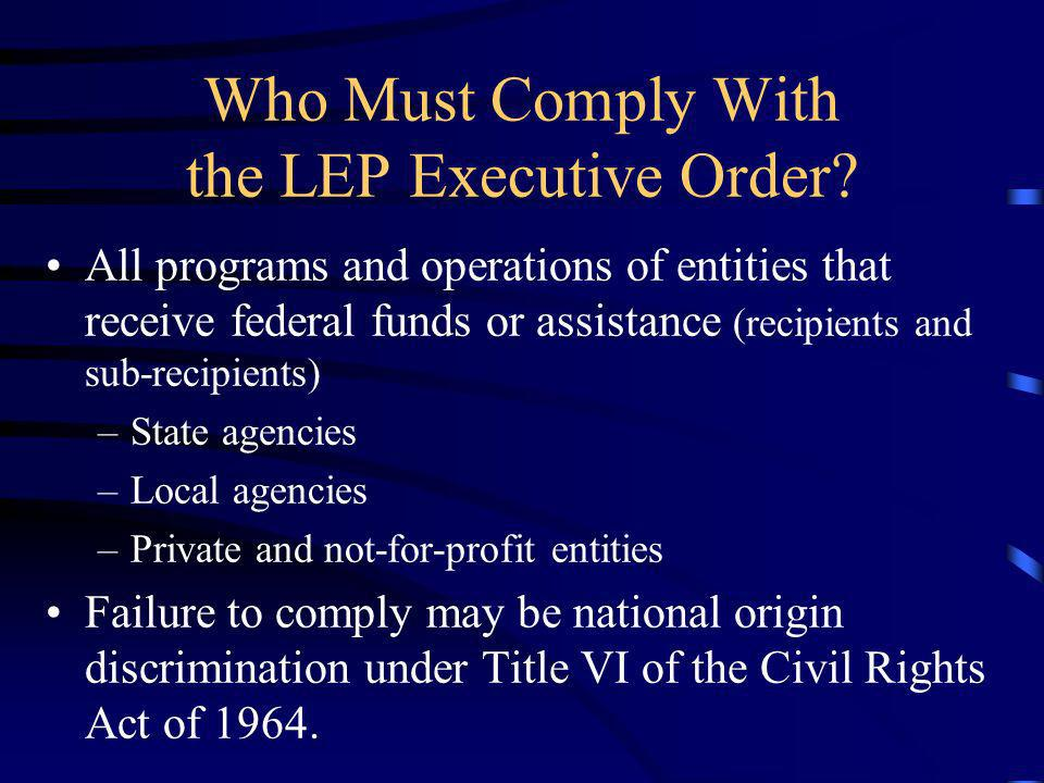 Who Must Comply With the LEP Executive Order.