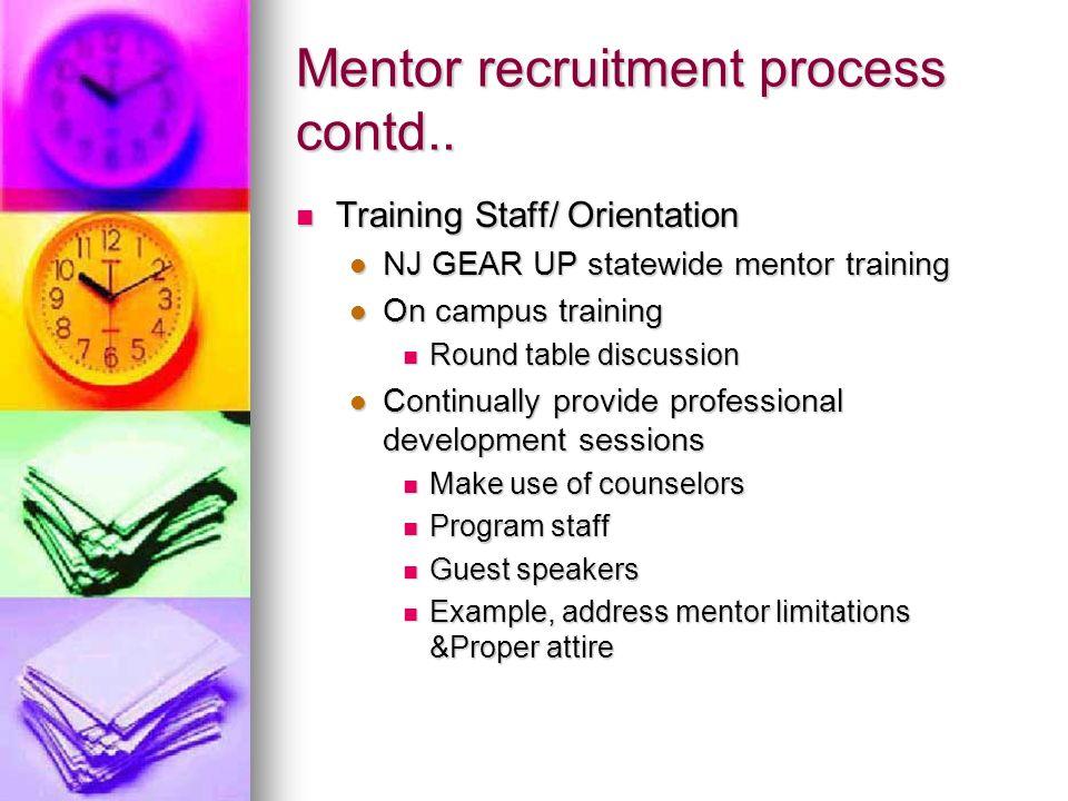 Mentor recruitment process contd.. Training Staff/ Orientation Training Staff/ Orientation NJ GEAR UP statewide mentor training NJ GEAR UP statewide m