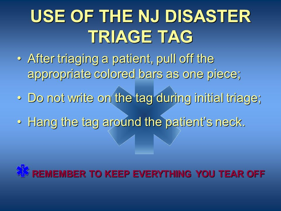 NJ Disaster Triage Tag Each tag comes with an attached 48-inch string that is used to place the tag around the patients neck (preferably) or other bod