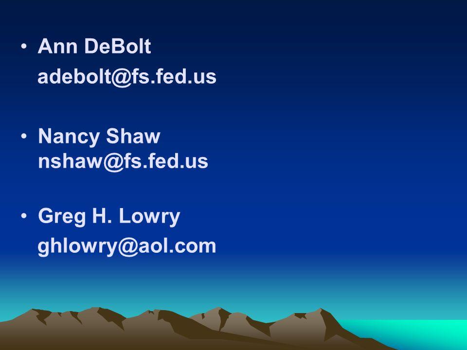 Ann DeBolt adebolt@fs.fed.us Nancy Shaw nshaw@fs.fed.us Greg H. Lowry ghlowry@aol.com