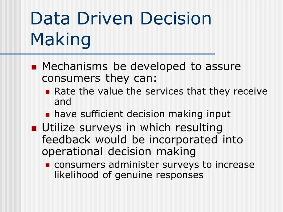Data Driven Decision Making Mechanisms be developed to assure consumers they can: Rate the value the services that they receive and have sufficient de