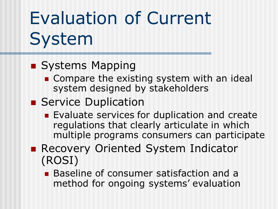Evaluation of Current System Systems Mapping Compare the existing system with an ideal system designed by stakeholders Service Duplication Evaluate se