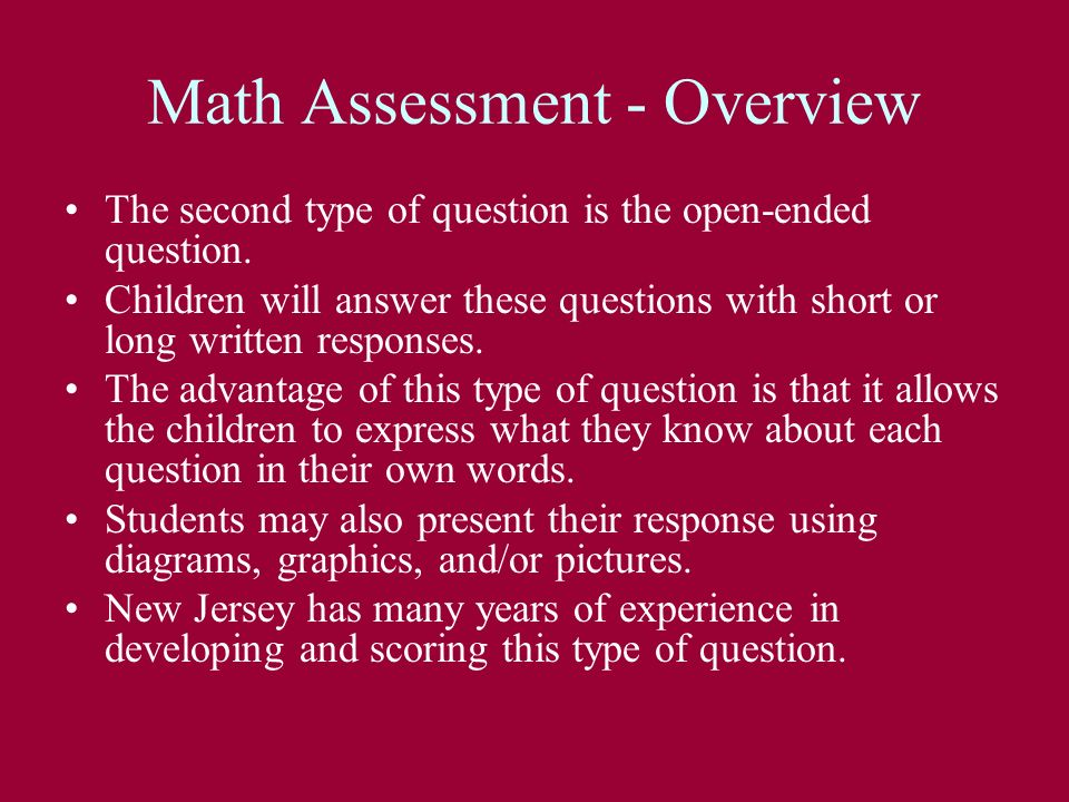 Math Assessment - Overview The second type of question is the open-ended question. Children will answer these questions with short or long written res