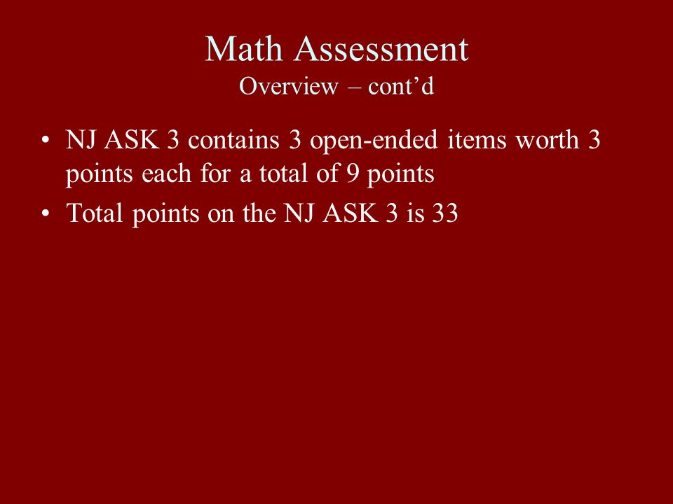 Math Assessment Overview – contd NJ ASK 3 contains 3 open-ended items worth 3 points each for a total of 9 points Total points on the NJ ASK 3 is 33