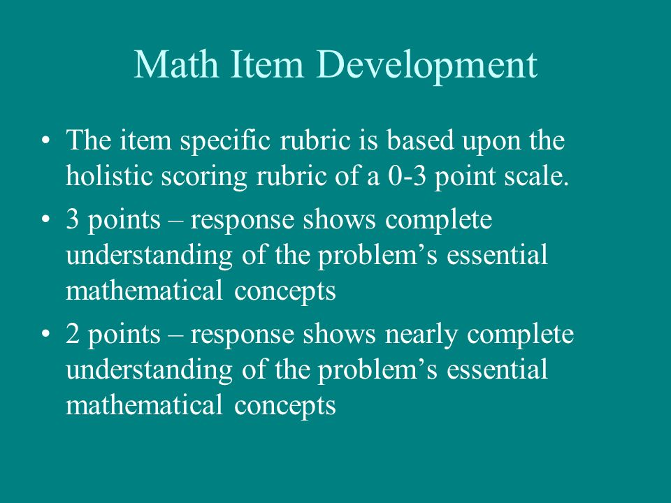 Math Item Development The item specific rubric is based upon the holistic scoring rubric of a 0-3 point scale. 3 points – response shows complete unde