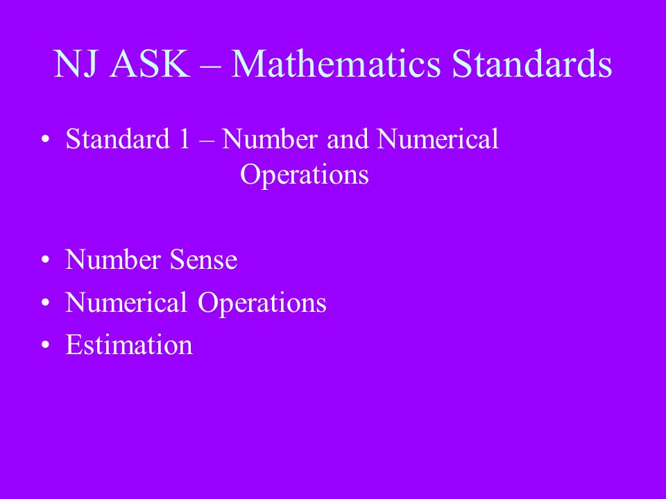 NJ ASK – Mathematics Standards Standard 1 – Number and Numerical Operations Number Sense Numerical Operations Estimation