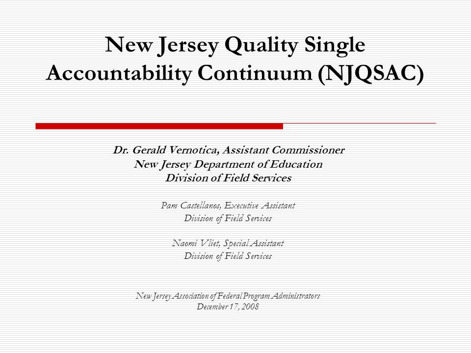 New Jersey Quality Single Accountability Continuum (NJQSAC) Dr. Gerald Vernotica, Assistant Commissioner New Jersey Department of Education Division o