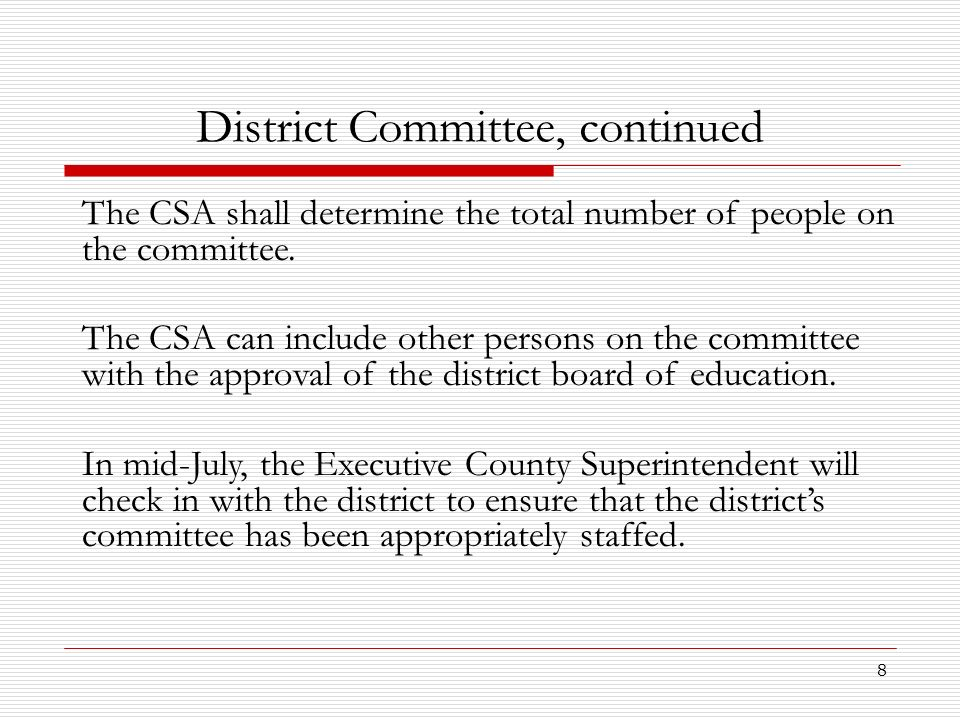 8 District Committee, continued The CSA shall determine the total number of people on the committee. The CSA can include other persons on the committe