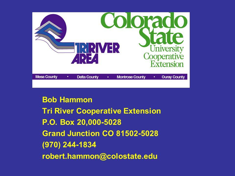 Bob Hammon Tri River Cooperative Extension P.O. Box 20,000-5028 Grand Junction CO 81502-5028 (970) 244-1834 robert.hammon@colostate.edu