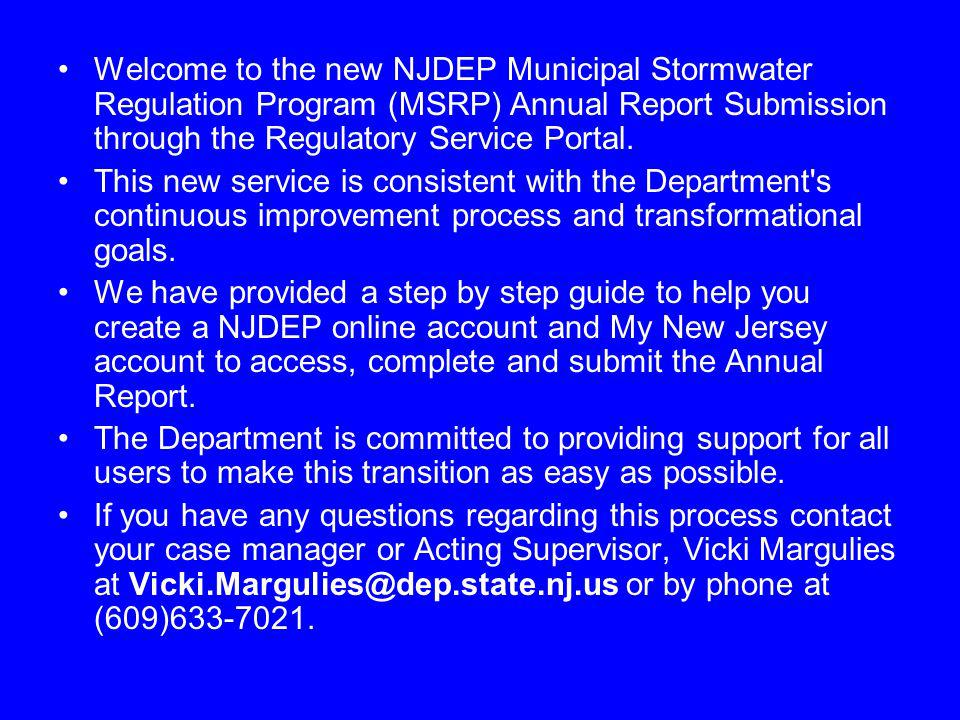 Welcome to the new NJDEP Municipal Stormwater Regulation Program (MSRP) Annual Report Submission through the Regulatory Service Portal. This new servi