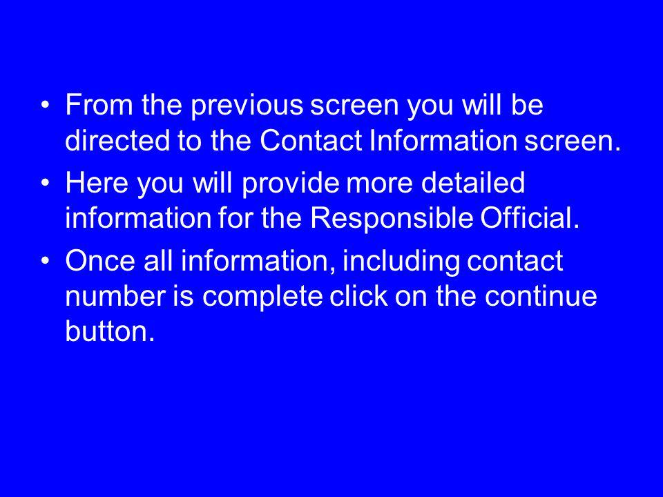 From the previous screen you will be directed to the Contact Information screen. Here you will provide more detailed information for the Responsible O