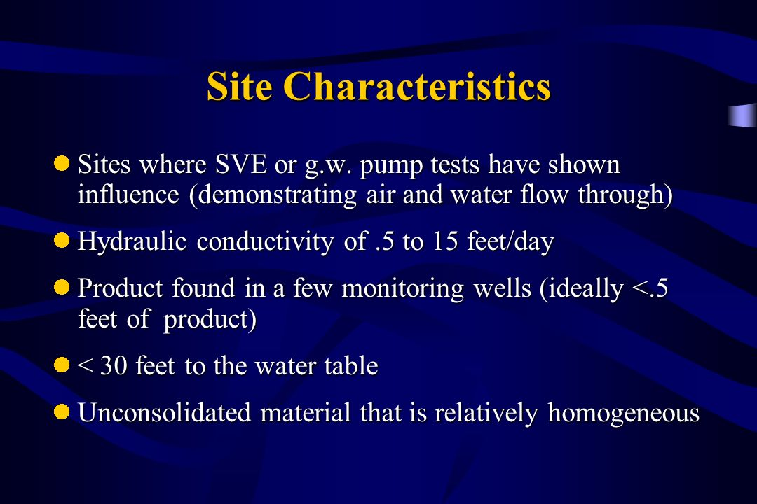 Site Characteristics Sites where SVE or g.w. pump tests have shown influence (demonstrating air and water flow through) Sites where SVE or g.w. pump t