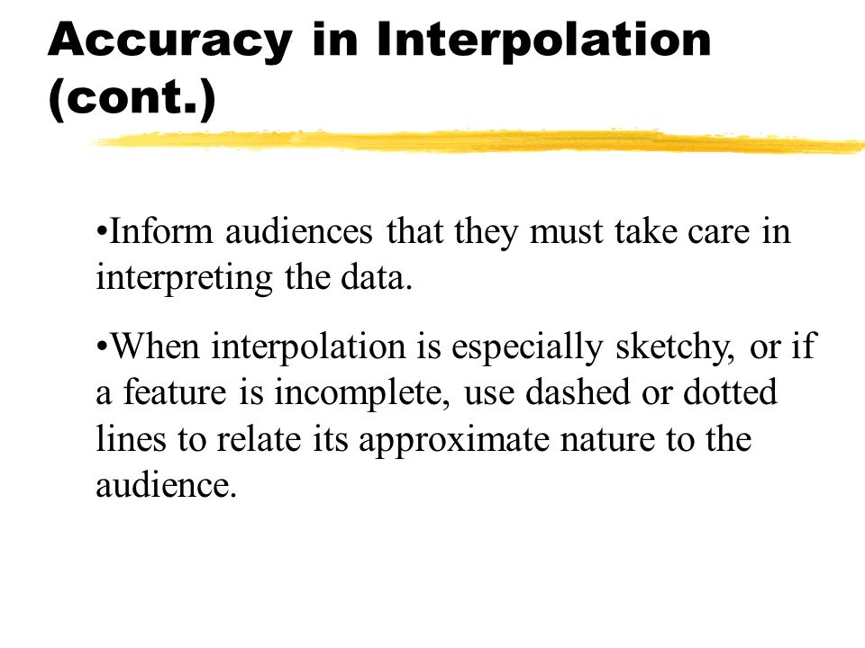 Inform audiences that they must take care in interpreting the data. When interpolation is especially sketchy, or if a feature is incomplete, use dashe