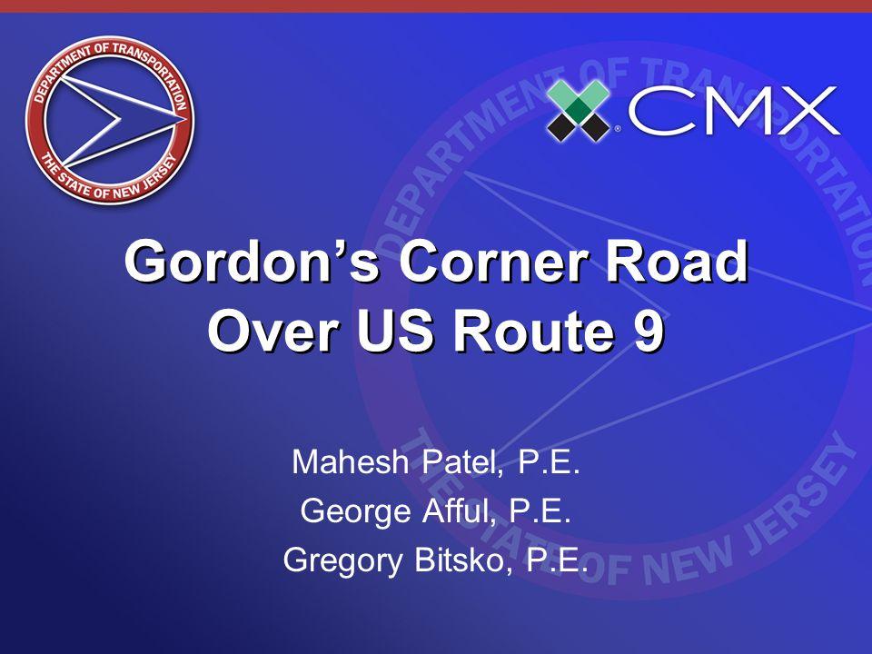 Gordons Corner Road Over US Route 9 Mahesh Patel, P.E. George Afful, P.E. Gregory Bitsko, P.E.