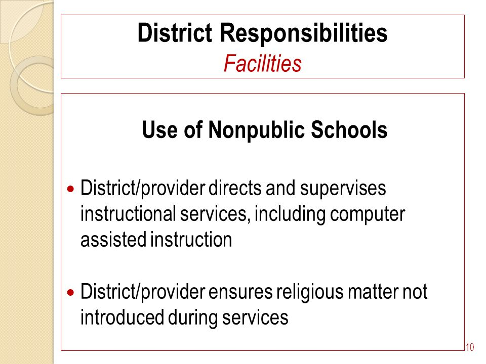 District Responsibilities Facilities Use of Nonpublic Schools District/provider directs and supervises instructional services, including computer assisted instruction District/provider ensures religious matter not introduced during services 10