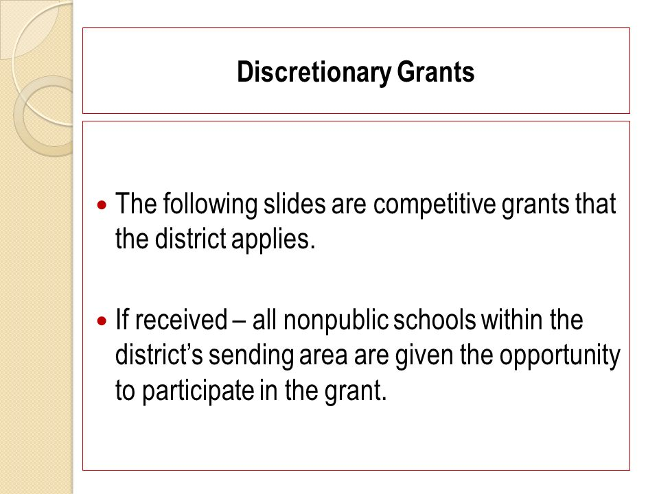 Discretionary Grants The following slides are competitive grants that the district applies.