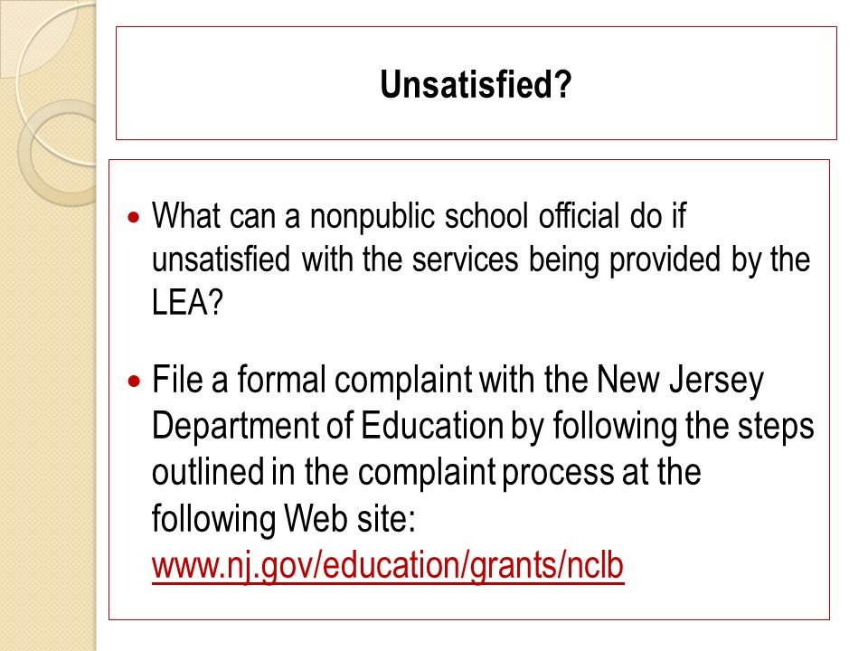 Unsatisfied? What can a nonpublic school official do if unsatisfied with the services being provided by the LEA? File a formal complaint with the New