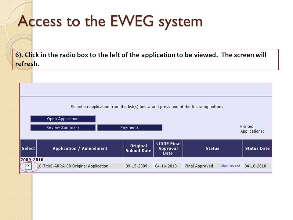 Access to the EWEG system 6). Click in the radio box to the left of the application to be viewed. The screen will refresh.