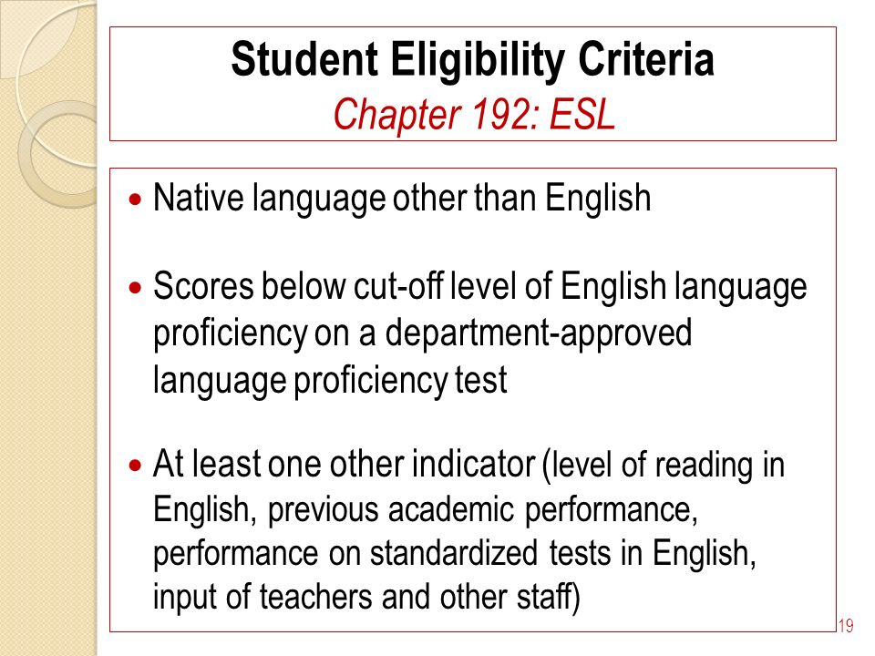 Student Eligibility Criteria Chapter 192: ESL Native language other than English Scores below cut-off level of English language proficiency on a depar