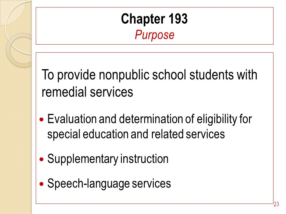 Chapter 193 Purpose To provide nonpublic school students with remedial services Evaluation and determination of eligibility for special education and