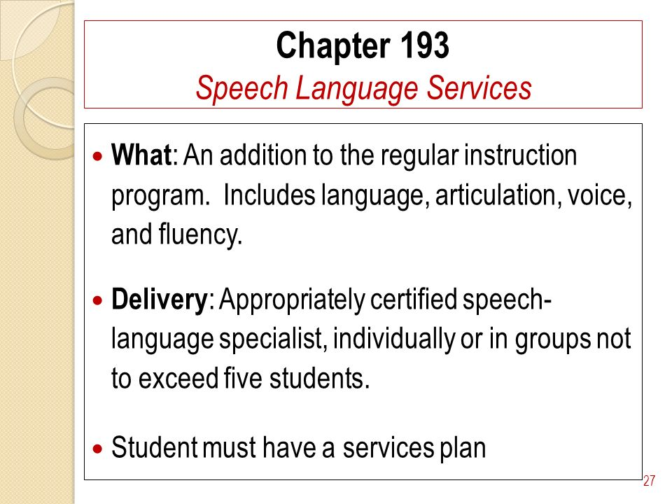 Chapter 193 Speech Language Services What : An addition to the regular instruction program.
