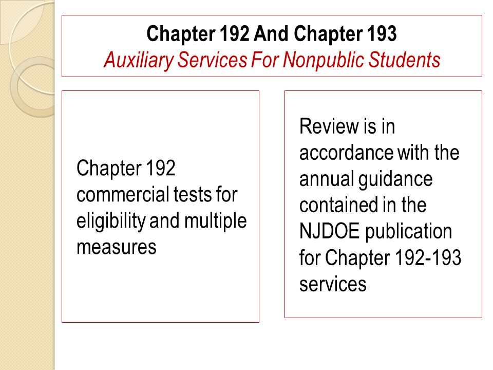 Chapter 192 And Chapter 193 Auxiliary Services For Nonpublic Students Chapter 192 commercial tests for eligibility and multiple measures Review is in accordance with the annual guidance contained in the NJDOE publication for Chapter 192-193 services