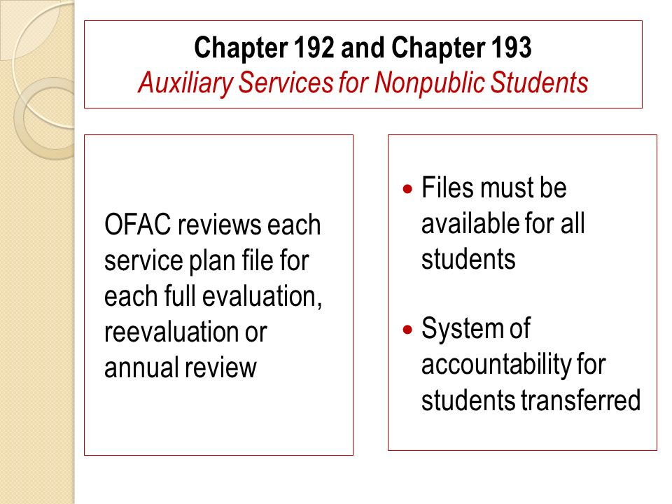 Chapter 192 and Chapter 193 Auxiliary Services for Nonpublic Students OFAC reviews each service plan file for each full evaluation, reevaluation or an