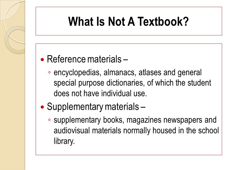 What Is Not A Textbook? Reference materials – encyclopedias, almanacs, atlases and general special purpose dictionaries, of which the student does not